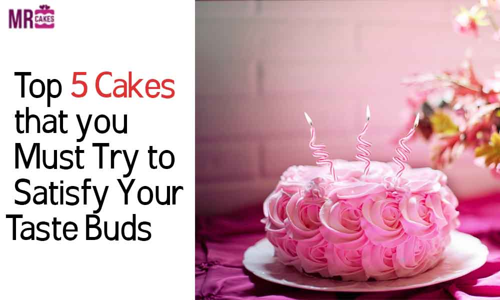 Top 5 cakes to satisfy your taste buds